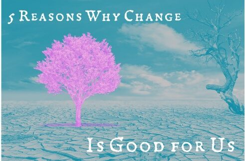 5 Reasons Why Change is Good for Us