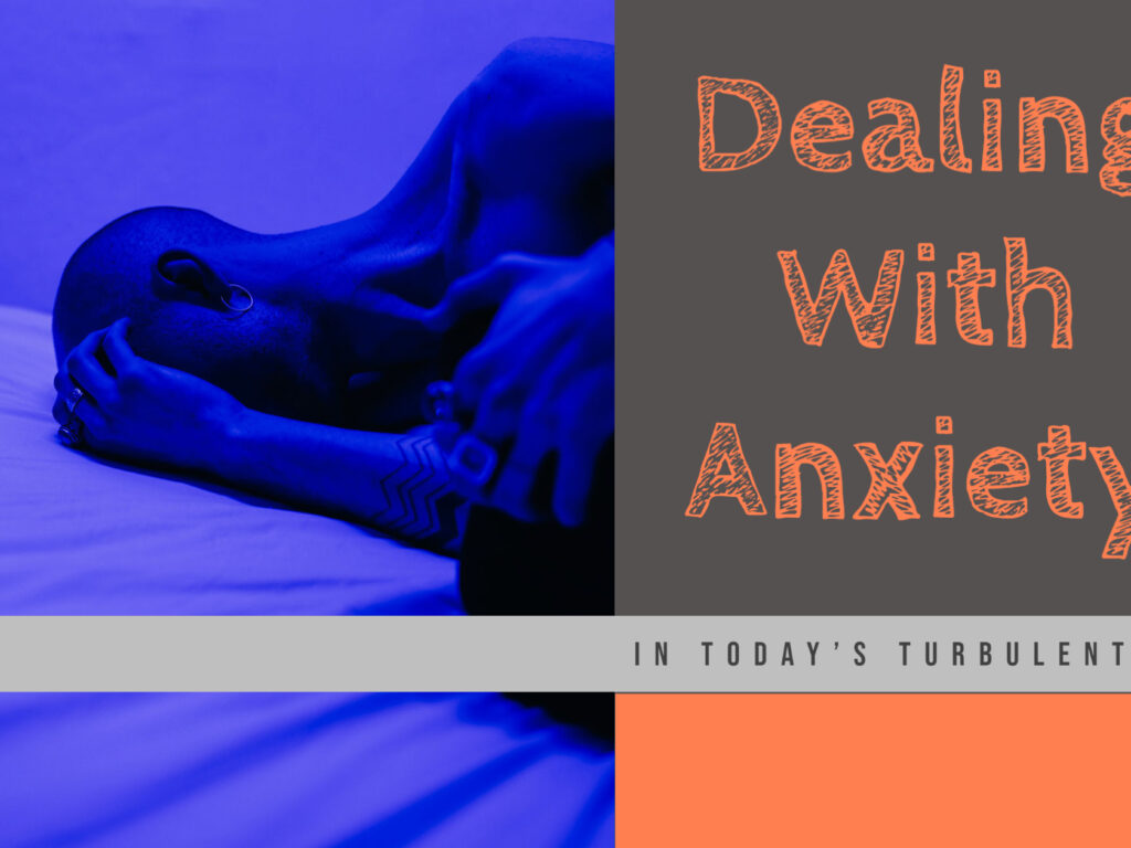 Dealing With Anxiety In Today's Turbulent World