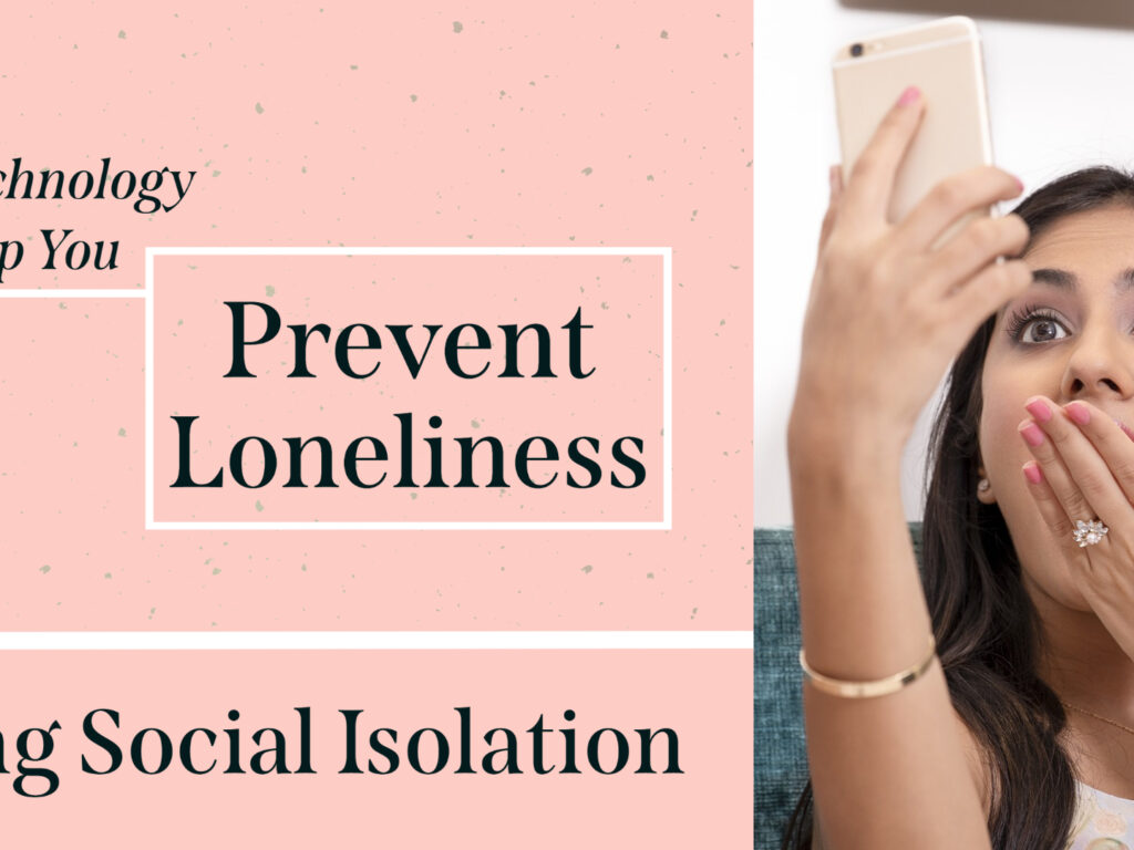 How Technology Can Help You Prevent Loneliness During Social Isolation