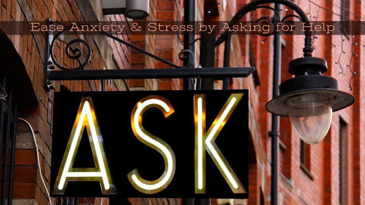 Ease Anxiety & Stress by Asking for Help