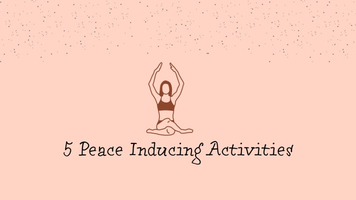 5 Peace Inducing Activities