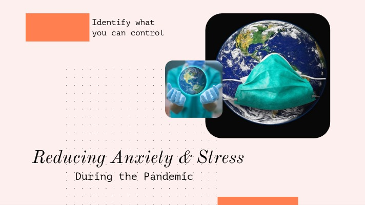 Reducing Anxiety & Stress During the Pandemic