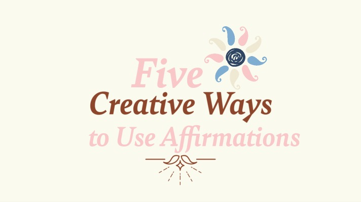 5 Creative Ways to Use Affirmations