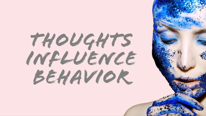How Your Thoughts Influence Your Behavior