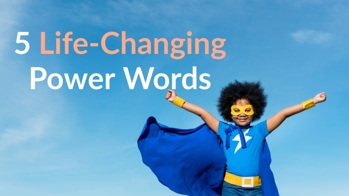 5 Life-Changing Power Words